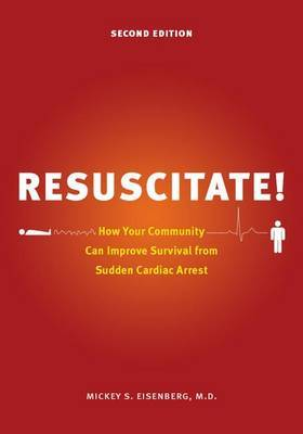 Resuscitate!: How Your Community Can Improve Survival from Sudden Cardiac Arrest