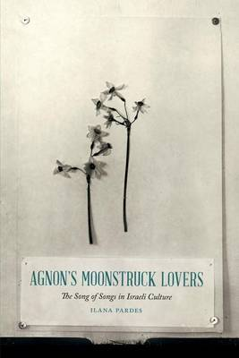 Agnon's Moonstruck Lovers: The Song of Songs in Israeli Culture