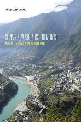 China's New Socialist Countryside: Modernity Arrives in the Nu River Valley