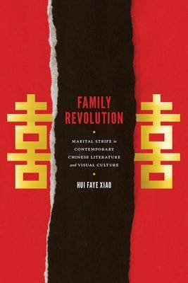 Family Revolution: Marital Strife in Contemporary Chinese Literature and Visual Culture