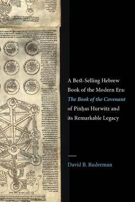A Best-Selling Hebrew Book of the Modern Era: The <i>Book of the Covenant</i> of Pinhas Hurwitz and Its Remarkable Legacy