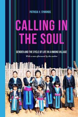 Calling in the Soul: Gender and the Cycle of Life in a Hmong Village