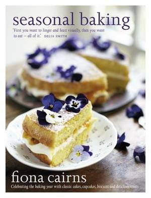 Seasonal Baking: Celebrating the baking year with classic cakes, cupcakes, biscuits and delicious treats