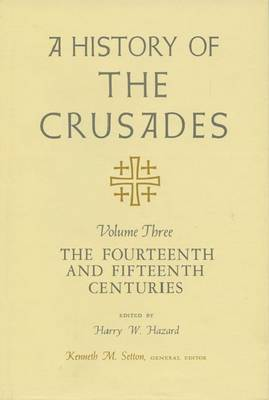 A History of the Crusades: v. 3: Fourteenth and Fifteenth Centuries