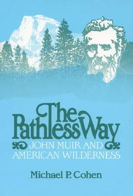 The Pathless Way: John Muir and American Wilderness