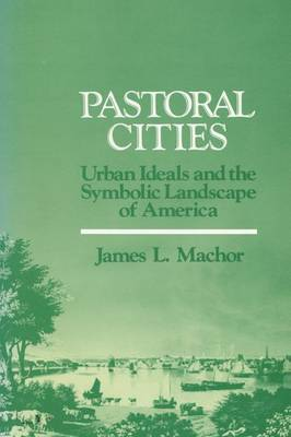 Pastoral Cities: Urban Ideals and the Symbolic Landscape of America