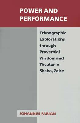 Power and Performance: Ethnographic Explorations Through Proverbial Wisdom and Theater in Shaba, Zaire