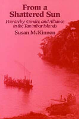 From a Shattered Sun: Hierarchy, Gender and Alliance in the Tanimbar Islands