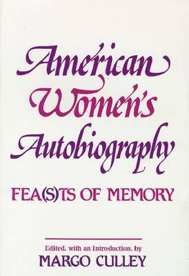 American Women's Autobiography: Fea(s)ts of Memory