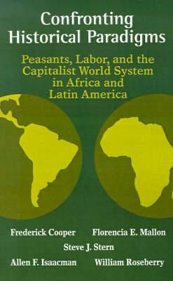 Confronting Historical Paradigms  Peasants, Labor and the Capitalist World System in Africa and Latin America