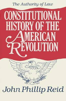 Constitutional History of the American Revolution v. 4; Authority of Law