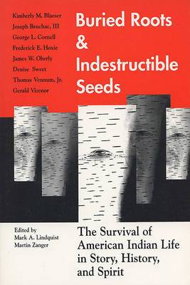 Buried Roots and Indestructible Seeds: The Survival of American Indian Life in Story, History, and Spirit