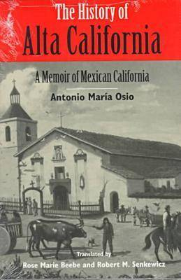 The History of Alta California: A Memoir of Mexican California