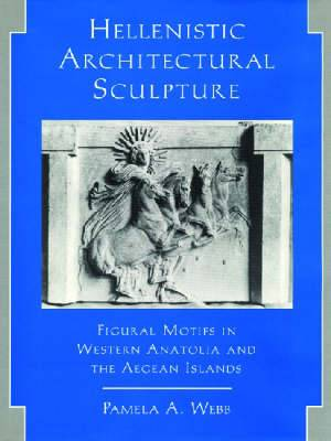 Hellenistic Architectural Sculpture: Figural Motifs in Western Anatolia and the Aegean Islands