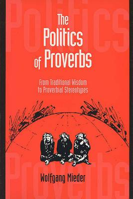 The Politics of Proverbs: From Traditional Wisdom to Proverbial Stereotypes