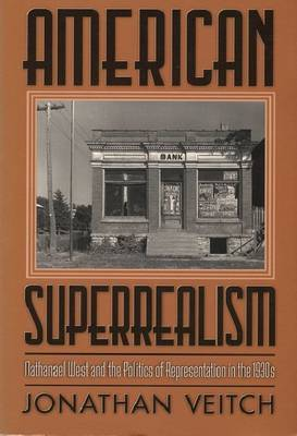 American Superrealism: Nathanael West and the Politics of Representation in the 1930s