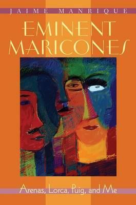 Eminent Maricones: Arenas, Lorca, Puig and Me