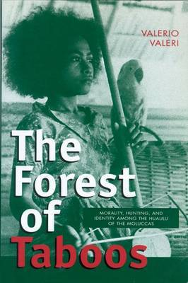 The Forest of Taboos: Morality, Hunting and Identity Among the Huaulu of the Moluccas