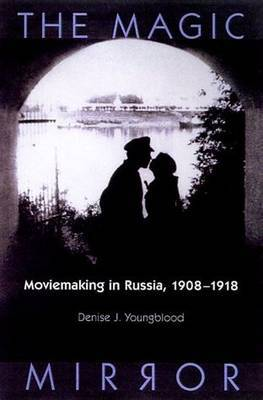 The Magic Mirror: Moviemaking in Russia, 1908-18