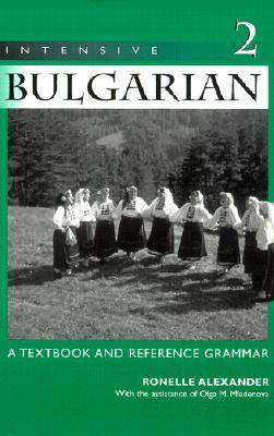 Intensive Bulgarian: A Textbook and Reference Grammar: Volume 2