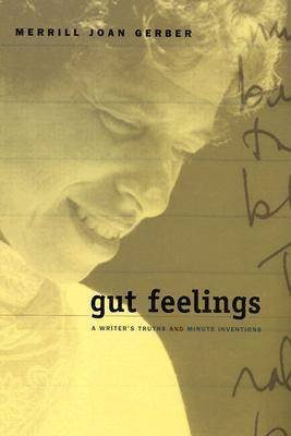 Gut Feelings: A Writer's Truths and Minute Inventions