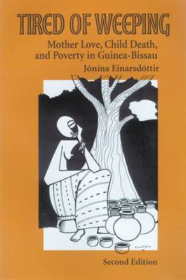 Tired of Weeping: Mother Love, Child Death, and Poverty in Guinea-Bissau