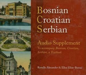 Bosnian, Croatian, Serbian Audio Supplement: To Accompany Bosnian, Croatian, Serbian, a Textbook