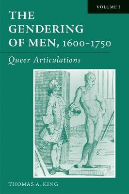 The Gendering of Men, 1600-1750: v. 2: Queer Articulations