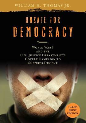 Unsafe for Democracy: World War I and the U.S. Justice Department's Covert Campaign to Suppress Dissent