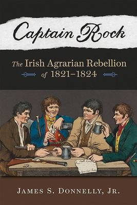 Captain Rock: The Irish Agrarian Rebellion of 1821-1824
