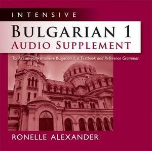 Intensive Bulgarian 1 Audio Supplement: To Accompany 'Intensive Bulgarian 1, A Textbook and Reference Grammar'