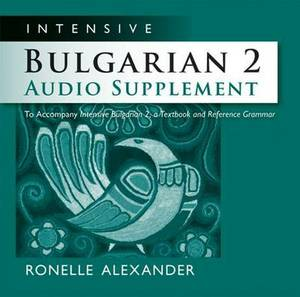 Intensive Bulgarian 2 Audio Supplement: To Accompany 'Intensive Bulgarian 2, A Textbook and Reference Grammar'