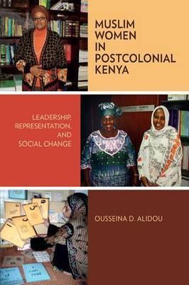 Muslim Women in Postcolonial Kenya: Leadership, Representation, and Social Change