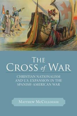 The Cross of War: Christian Nationalism and U.S. Expansion in the Spanish-American War