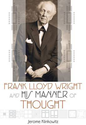 Frank Lloyd Wright and His Manner of Thought