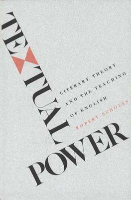 Textual Power: Literary Theory and the Teaching of English