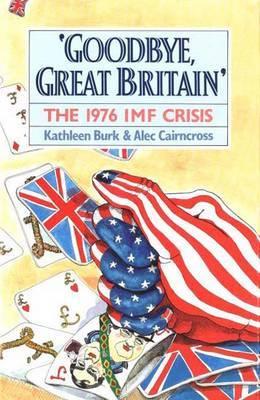Goodbye, Great Britain: The 1976 IMF Crisis