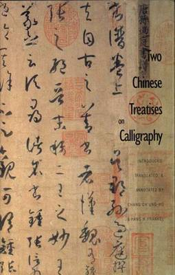 Two Chinese Treatises on Calligraphy: Treatise on Calligraphy (Shu Pu) Sun Qianl: Sequel to the Treatise on Calligraphy (Xu Shu Pu) Jiang Kui
