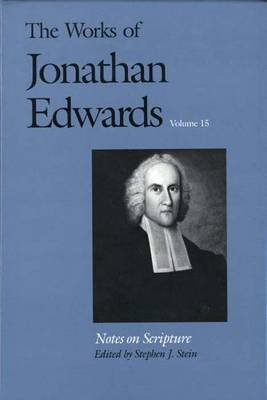 The Works of Jonathan Edwards: v. 15: Notes on Scripture