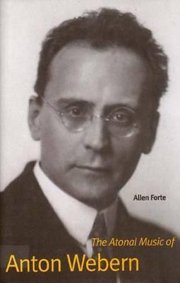 The Atonal Music of Anton Webern