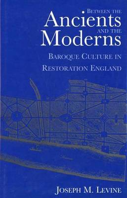 Between the Ancients and Moderns: Baroque Culture in Restoration England
