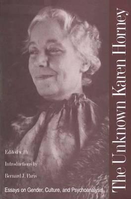 The Unknown Karen Horney: Essays on Gender, Culture and Psychoanalysis
