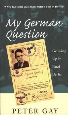 My German Question: Growing Up in Nazi Berlin