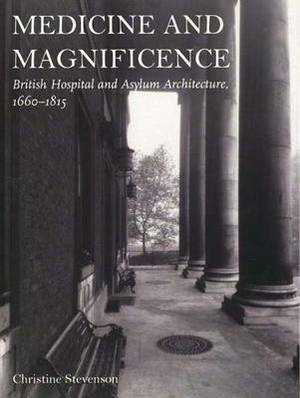 Medicine and Magnificence: British Hospital and Asylum Architecture, 1660-1815