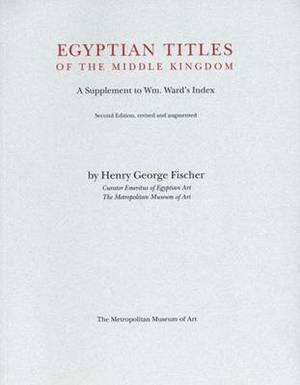 Egyptian Titles of the Middle Kingdom: A Supplement to Wm.Ward's Index: Parts I-III: Corrections and Comments