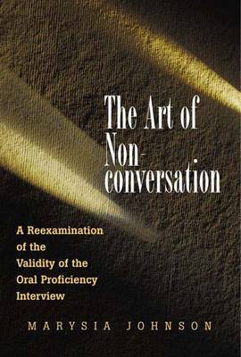 The Art of Non-conversation: A Re-examination of the Validity of the Oral Proficiency Interview
