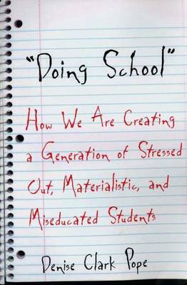 Doing School: How We are Creating a Generation of Stressed Out, Materialistic and Miseducated Students