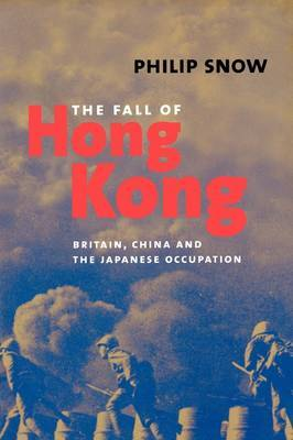 The Fall of Hong Kong: Britain, China, and the Japanese Occupation