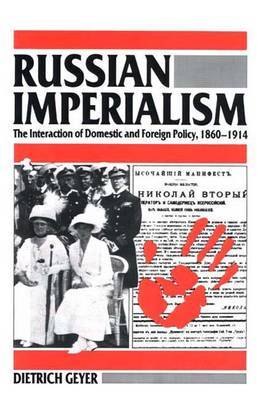 Russian Imperialism: The Interaction of Domestic and Foreign Policy, 1860-1914