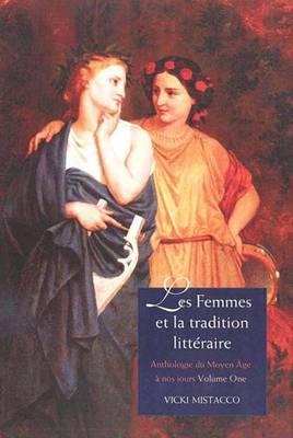 Les Femmes et la Tradition Litteraire: Anthologie du Moyen Age a Nos Jours Premiere Partie: XIIe-XVIIIe Siecles: XIIe-XVllle Siecles
